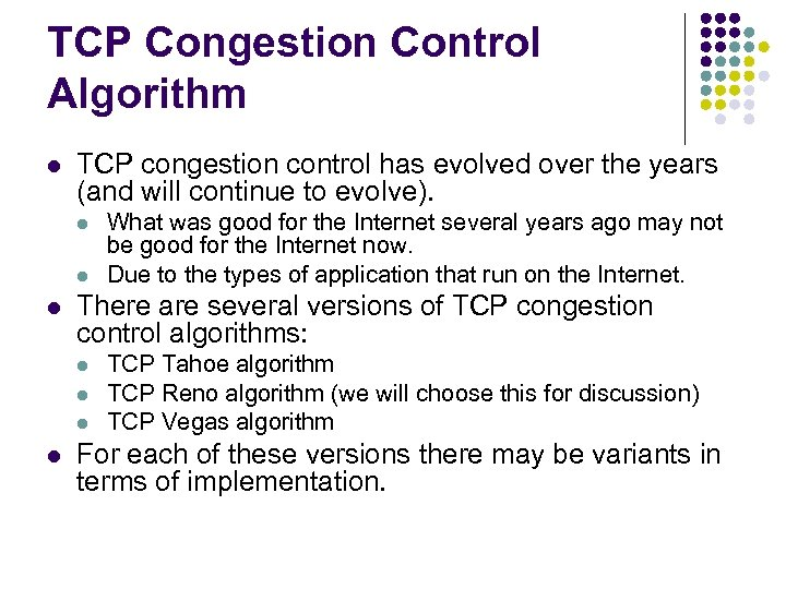TCP Congestion Control Algorithm l TCP congestion control has evolved over the years (and