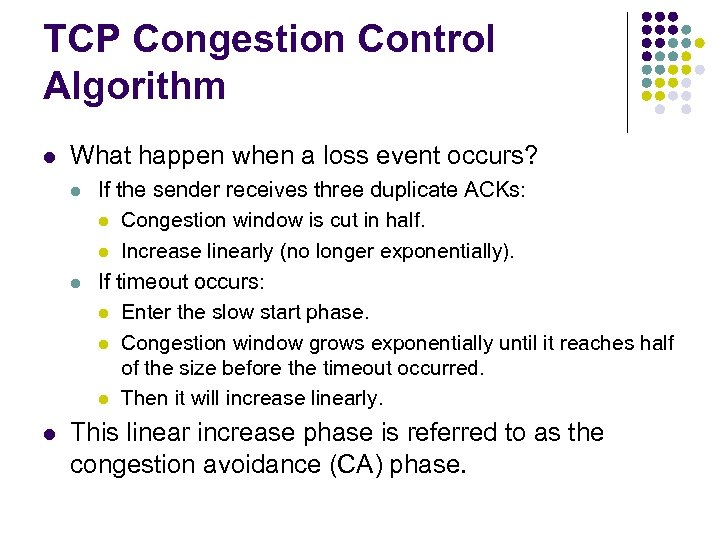 TCP Congestion Control Algorithm l What happen when a loss event occurs? l l