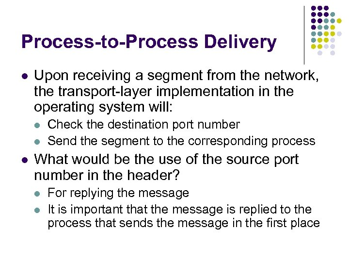 Process-to-Process Delivery l Upon receiving a segment from the network, the transport-layer implementation in