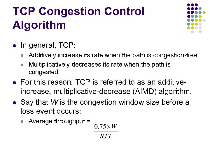 TCP Congestion Control Algorithm l In general, TCP: l l Additively increase its rate