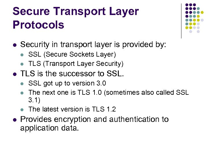 Secure Transport Layer Protocols l Security in transport layer is provided by: l l