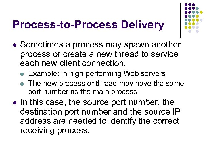 Process-to-Process Delivery l Sometimes a process may spawn another process or create a new