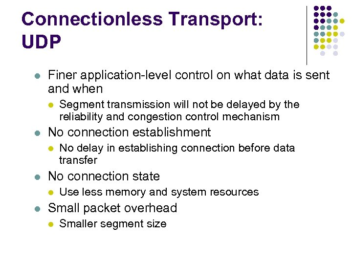 Connectionless Transport: UDP l Finer application-level control on what data is sent and when