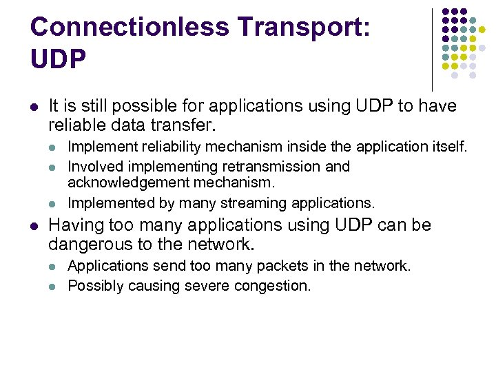 Connectionless Transport: UDP l It is still possible for applications using UDP to have