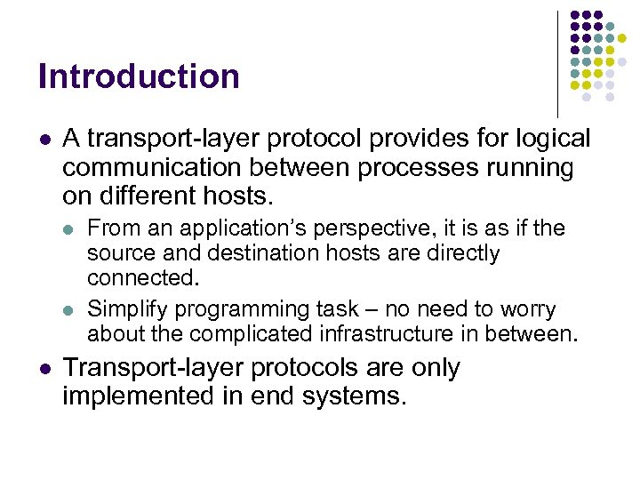 Introduction l A transport-layer protocol provides for logical communication between processes running on different