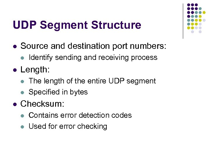 UDP Segment Structure l Source and destination port numbers: l l Length: l l