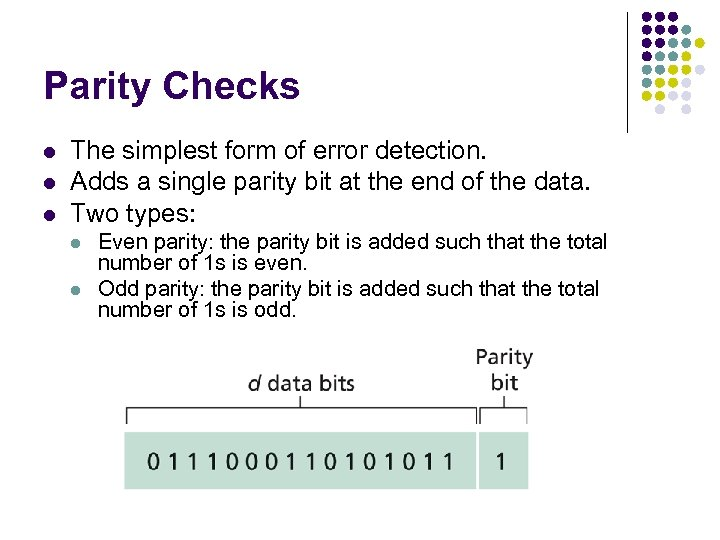 Parity Checks l l l The simplest form of error detection. Adds a single