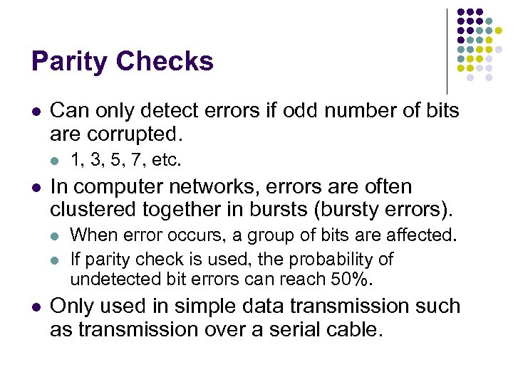Parity Checks l Can only detect errors if odd number of bits are corrupted.