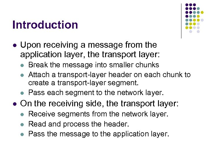 Introduction l Upon receiving a message from the application layer, the transport layer: l