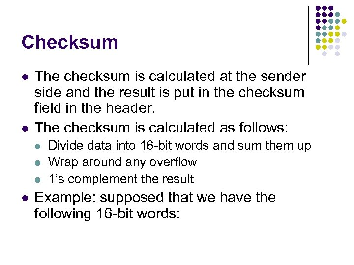 Checksum l l The checksum is calculated at the sender side and the result