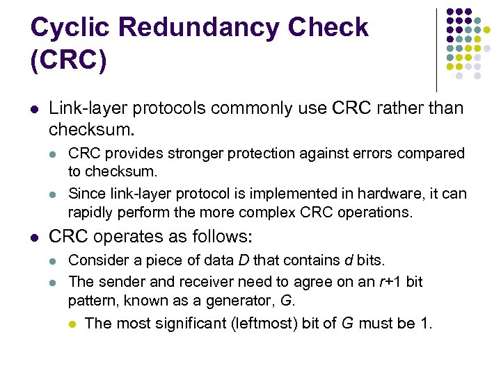 Cyclic Redundancy Check (CRC) l Link-layer protocols commonly use CRC rather than checksum. l