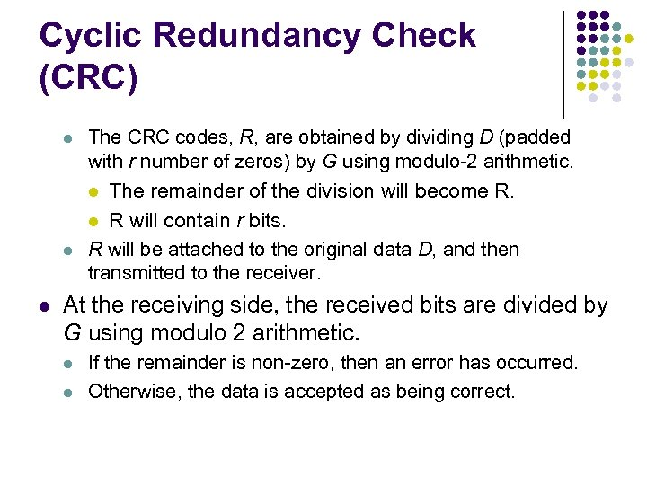Cyclic Redundancy Check (CRC) l The CRC codes, R, are obtained by dividing D