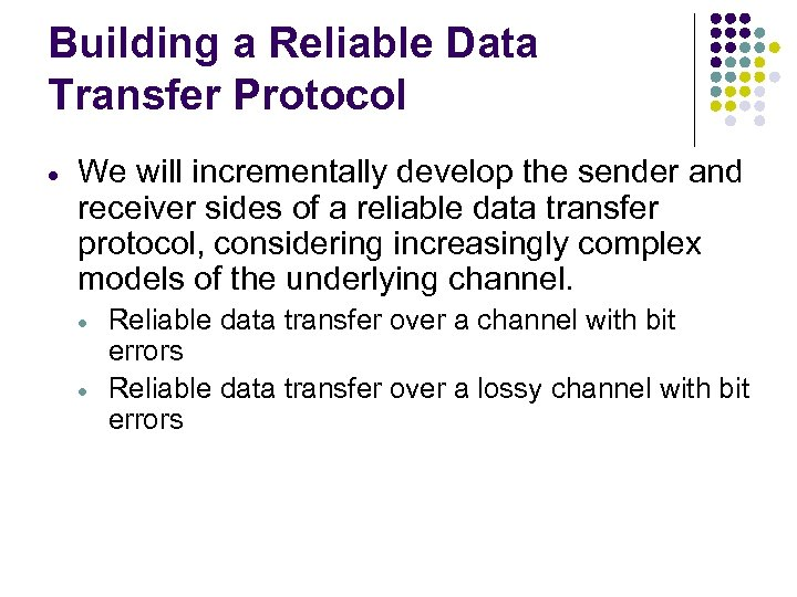 Building a Reliable Data Transfer Protocol We will incrementally develop the sender and receiver