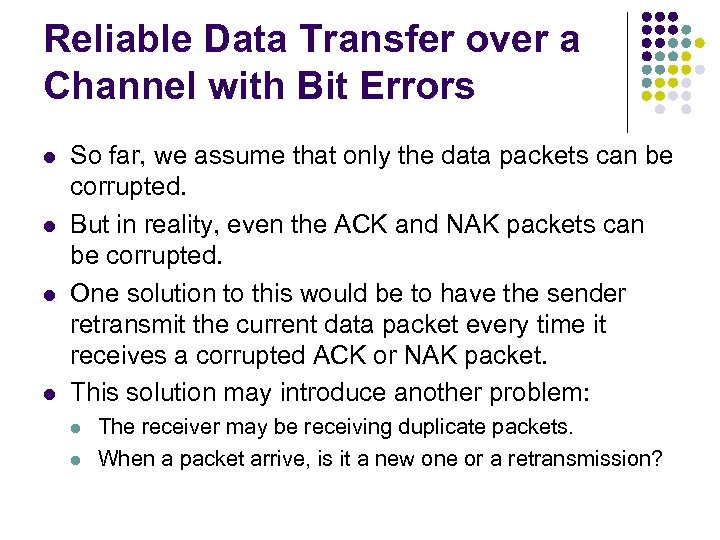 Reliable Data Transfer over a Channel with Bit Errors l l So far, we
