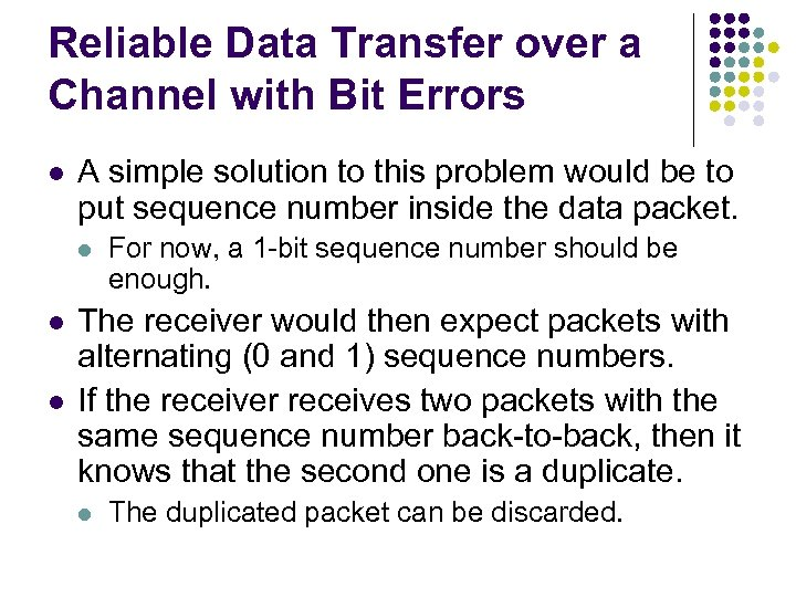Reliable Data Transfer over a Channel with Bit Errors l A simple solution to