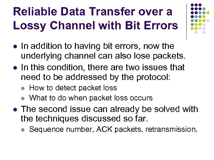 Reliable Data Transfer over a Lossy Channel with Bit Errors l l In addition