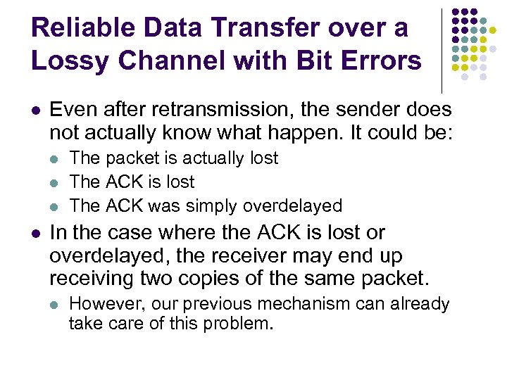 Reliable Data Transfer over a Lossy Channel with Bit Errors l Even after retransmission,