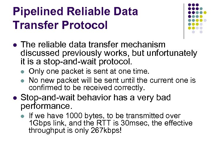 Pipelined Reliable Data Transfer Protocol l The reliable data transfer mechanism discussed previously works,