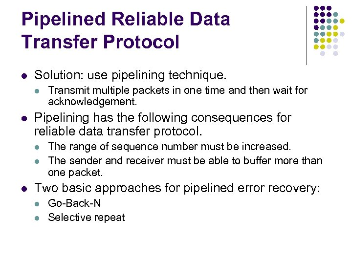 Pipelined Reliable Data Transfer Protocol l Solution: use pipelining technique. l l Pipelining has