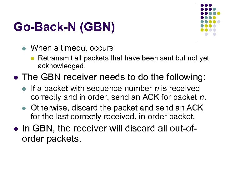 Go-Back-N (GBN) l When a timeout occurs l l The GBN receiver needs to