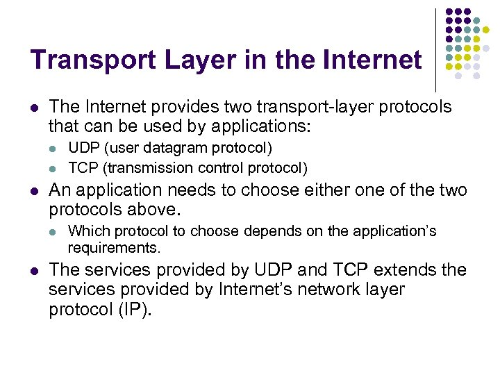 Transport Layer in the Internet l The Internet provides two transport-layer protocols that can