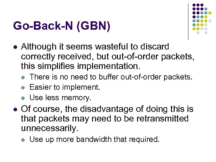 Go-Back-N (GBN) l Although it seems wasteful to discard correctly received, but out-of-order packets,