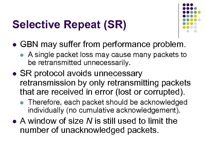 Selective Repeat (SR) l GBN may suffer from performance problem. l l SR protocol