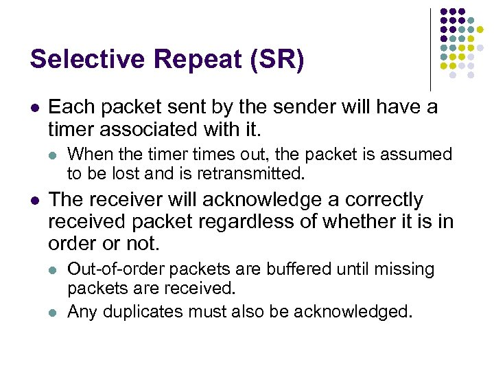 Selective Repeat (SR) l Each packet sent by the sender will have a timer