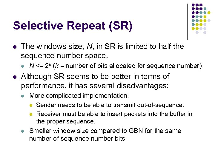 Selective Repeat (SR) l The windows size, N, in SR is limited to half
