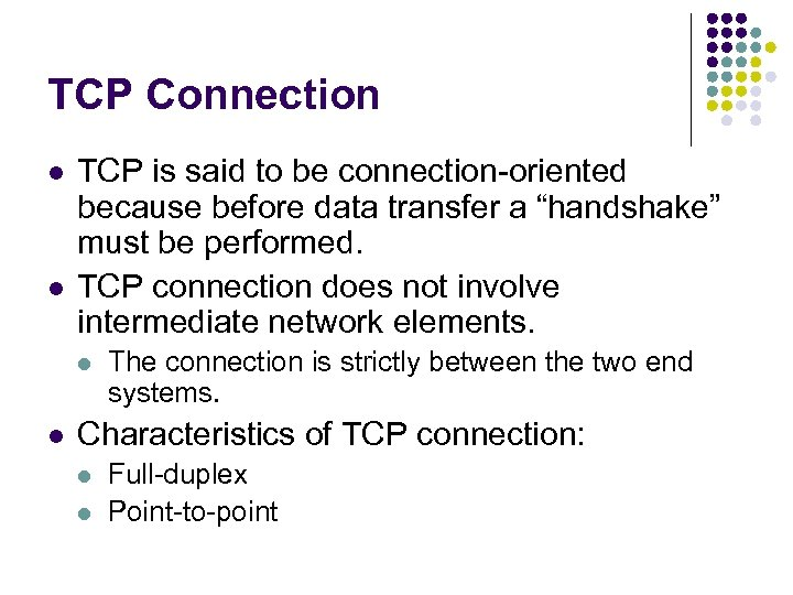 TCP Connection l l TCP is said to be connection-oriented because before data transfer