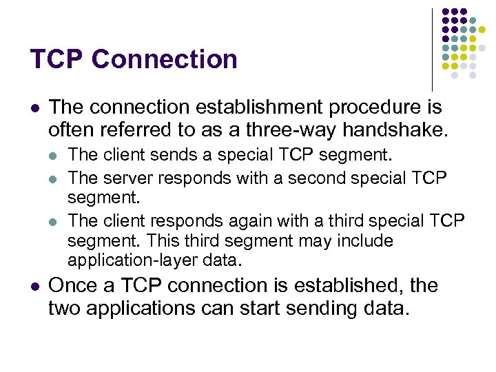TCP Connection l The connection establishment procedure is often referred to as a three-way