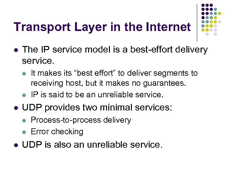 Transport Layer in the Internet l The IP service model is a best-effort delivery