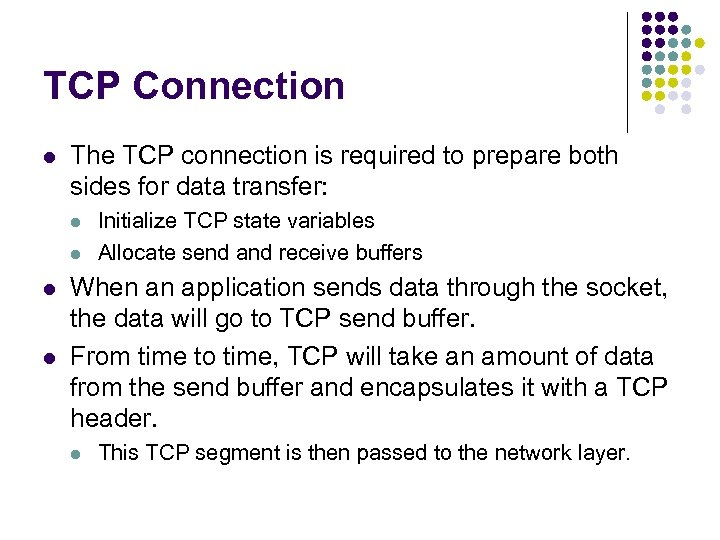 TCP Connection l The TCP connection is required to prepare both sides for data