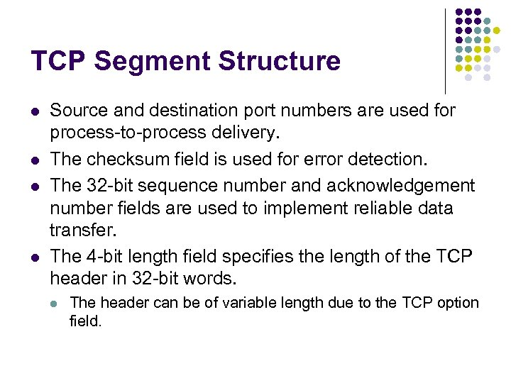 TCP Segment Structure l l Source and destination port numbers are used for process-to-process