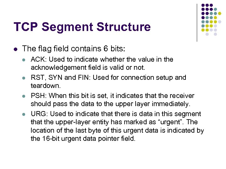 TCP Segment Structure l The flag field contains 6 bits: l l ACK: Used