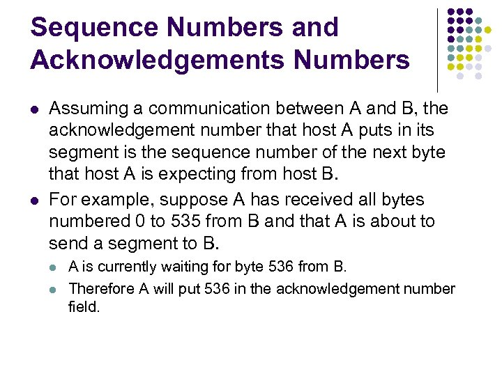 Sequence Numbers and Acknowledgements Numbers l l Assuming a communication between A and B,