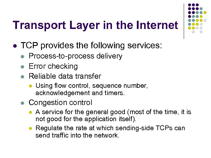 Transport Layer in the Internet l TCP provides the following services: l l l