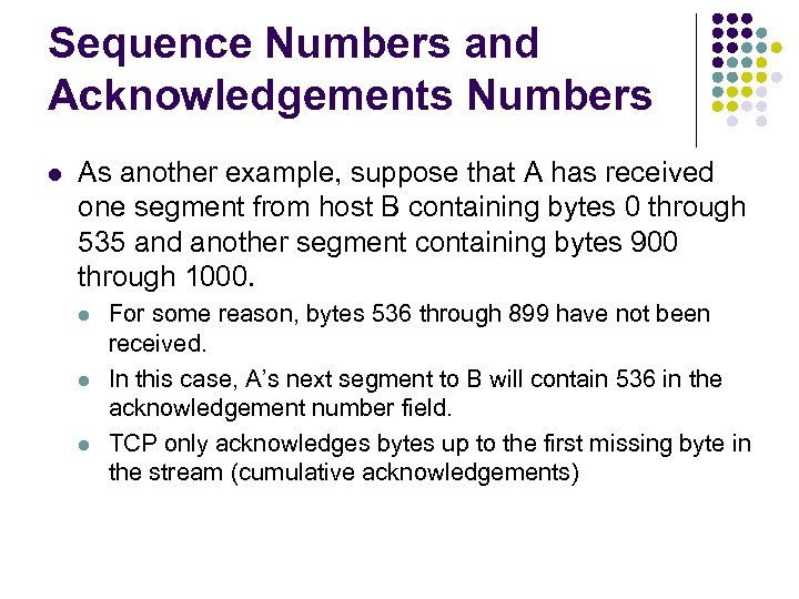 Sequence Numbers and Acknowledgements Numbers l As another example, suppose that A has received
