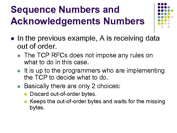 Sequence Numbers and Acknowledgements Numbers l In the previous example, A is receiving data