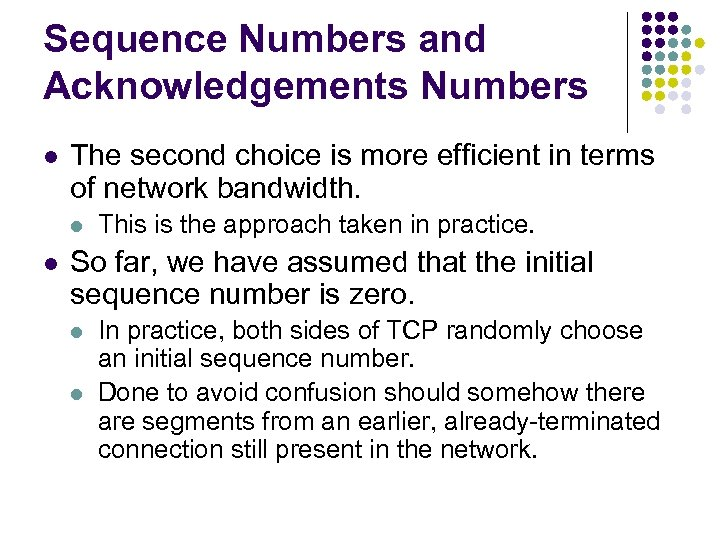 Sequence Numbers and Acknowledgements Numbers l The second choice is more efficient in terms