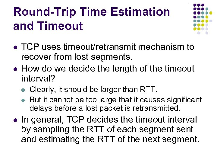 Round-Trip Time Estimation and Timeout l l TCP uses timeout/retransmit mechanism to recover from