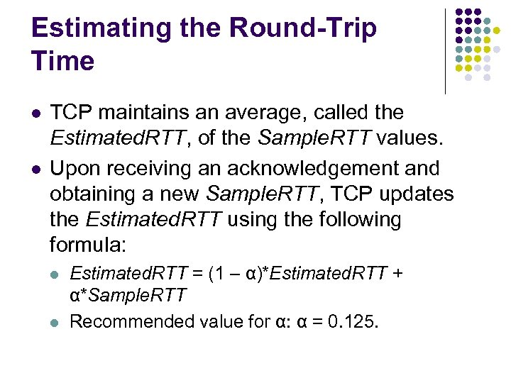 Estimating the Round-Trip Time l l TCP maintains an average, called the Estimated. RTT,