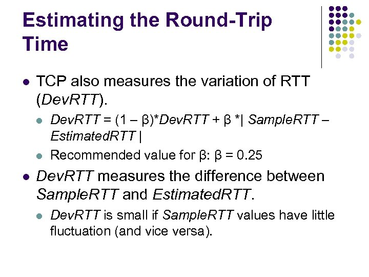 Estimating the Round-Trip Time l TCP also measures the variation of RTT (Dev. RTT).