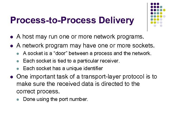 Process-to-Process Delivery l l A host may run one or more network programs. A