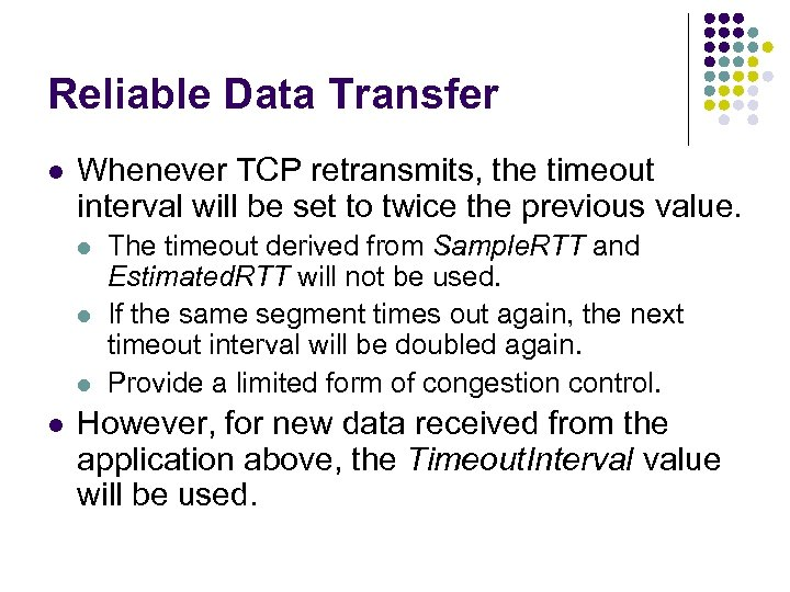 Reliable Data Transfer l Whenever TCP retransmits, the timeout interval will be set to