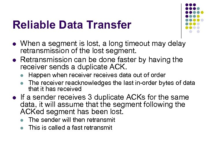 Reliable Data Transfer l l When a segment is lost, a long timeout may