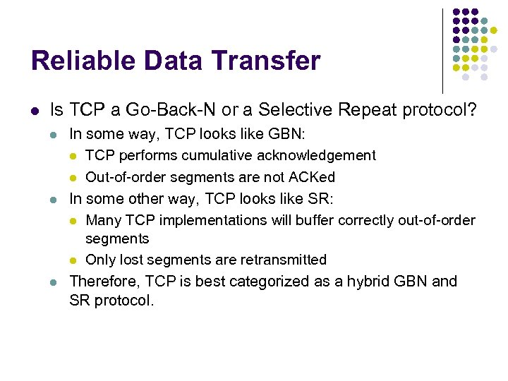 Reliable Data Transfer l Is TCP a Go-Back-N or a Selective Repeat protocol? l