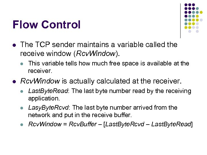 Flow Control l The TCP sender maintains a variable called the receive window (Rcv.