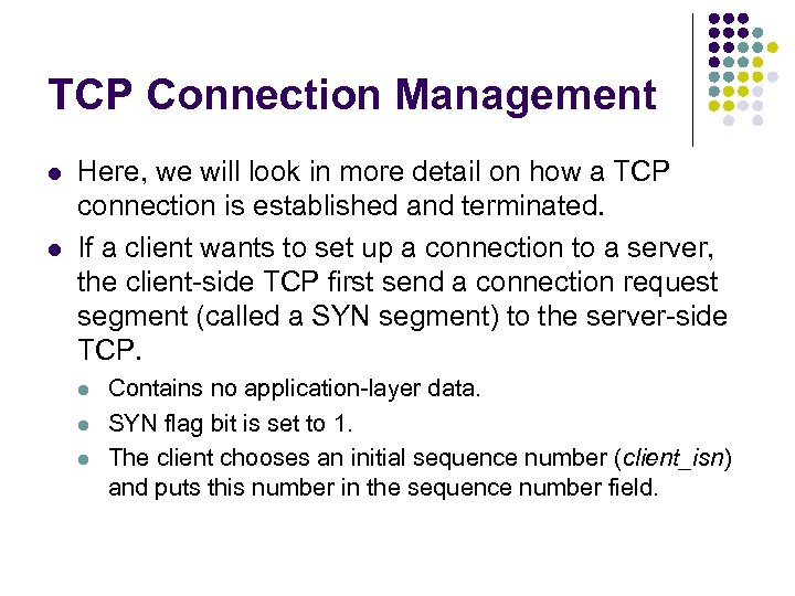 TCP Connection Management l l Here, we will look in more detail on how