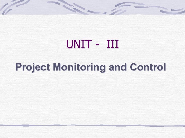 UNIT - III Project Monitoring and Control